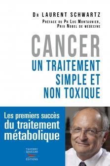 """Dr Laurent Schwartz, Cancer maladie métabolique, livre : """"Cancer un traitement simple et non toxique"""""""